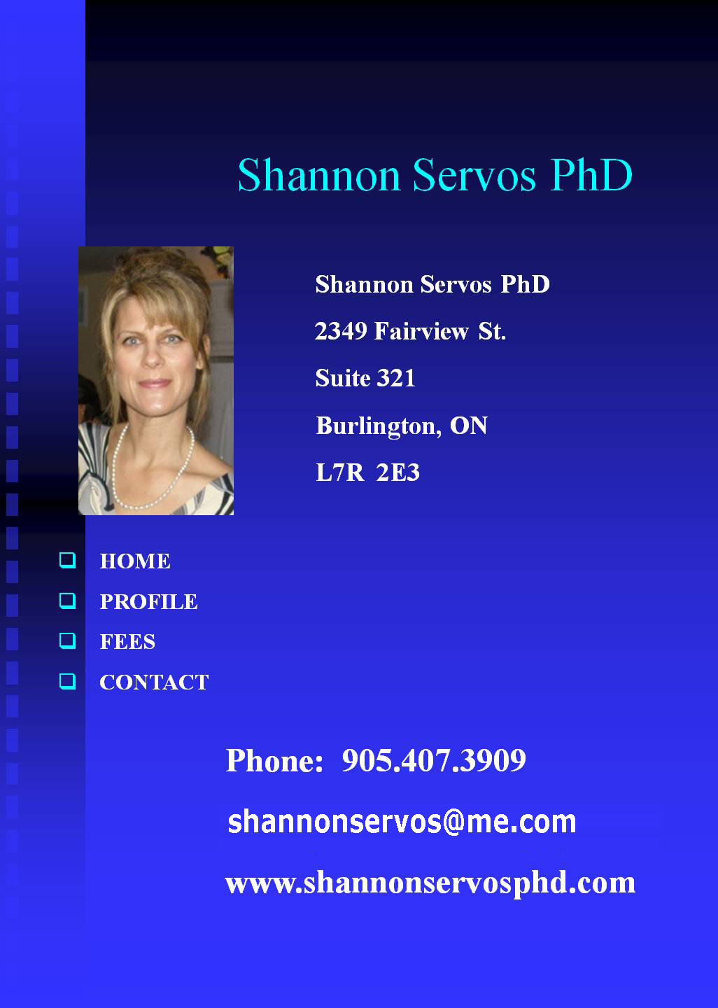 Shannon Servos PhD in Psychotherapy,  specializing in Individual, Family and Group Therapy, Counseling Services and Consultations. Burlington, Ontario, Canada, marital family conflict, adolescent counselling, depression, anxiety, anger, seasonal affective disorder, eating disorders, stress, job loss, phone, address, e-mail, location, www.shannonservosphd.com-contact.html