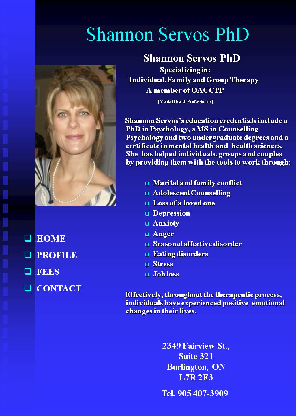 Shannon Servos PhD in Psychology, Psychologist specializing in Individual, Family and Group Therapy, Psychological Counseling Services and Consultations. Burlington, Ontario, Canada, marital family conflict, adolescent counselling, depression, anxiety, anger, seasonal affective disorder, eating disorders, stress, job loss,  http://therapists.psychologytoday.com/rms/prof_detail.php?profid=62020&sid=1349697538.7937_1102&city=Burlington&state=ON,        http://www.theravive.com/therapists/shannon-servos.aspx
